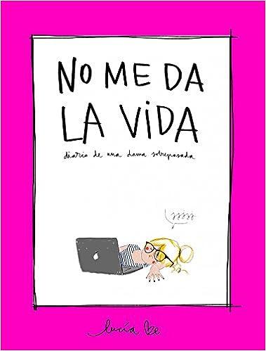 No me da la vida: Diario de una dama sobrepasada Ilustración: Amazon.es: Lucía Be: Libros