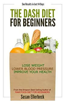 DASH Diet for Beginners - Lose Weight, Lower Blood Pressure, and Improve Your Health by [Ellerbeck, Susan]