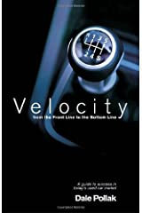 Velocity: From the Front Line to the Bottom Line by Dale Pollak (2008-01-01)