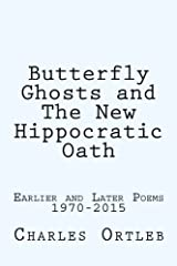 Butterfly Ghosts and The New Hippocratic Oath: Earlier and Later Poems Paperback