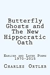 Butterfly Ghosts and The New Hippocratic Oath: Earlier and Later Poems