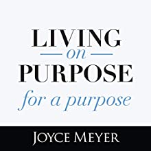 Living on Purpose, for a Purpose Audiobook by Joyce Meyer Narrated by Joyce Meyer