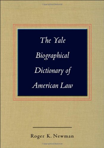 The Yale Biographical Dictionary of American Law (Yale Law Library Series in Legal History and Reference)