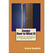 Zendor - Door to What IS (Zendor - Door to What IS, a modern day testimony of Jesus Christ, consciousness and other worlds. Book 1)