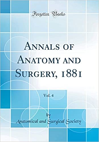 Annals Of Anatomy And Surgery 1881 Vol 4 Classic Reprint