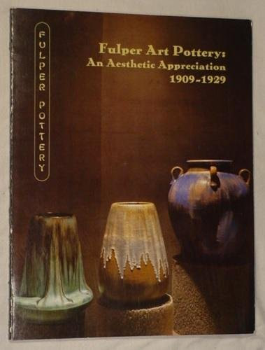 FULPER ART POTTERY: An Aesthetic Appreciation 1909-1929.