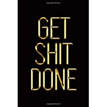 Get Shit Done: Elegant Gold & Black Notebook | Show The World You've Got What It Takes! | Stylish Luxury Journal