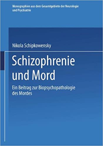 Book Schizophrenie und Mord: Ein Beitrag zur Biopsychopathologie des Mordes (Monographien aus dem Gesamtgebiete der Neurologie und Psychiatrie) (German Edition)
