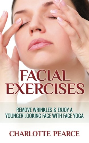 (Facial Exercises: Remove Wrinkles & Enjoy A Younger Looking Face with Face Yoga)