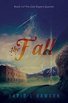 The Fall (The God Slayers Quartet Book 1) by [Dawson, David L.]