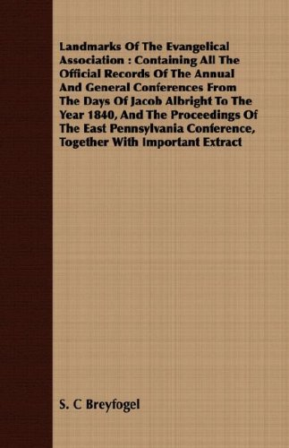 Landmarks Of The Evangelical Association: Containing All The Official Records Of The Annual And General Conferences From The Days Of Jacob Albright To ... Conference, Together With Important Extract ebook