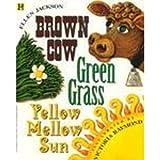 Brown Cow, Green Grass, Yellow Mellow Sun, Ellen B. Jackson, 0786811625