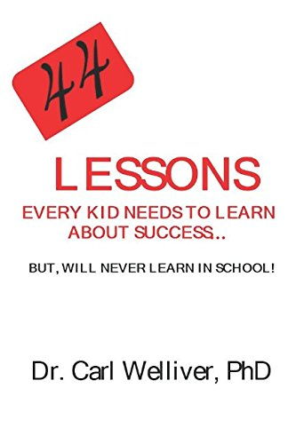 44 Lessons Every Kid Needs to Learn About Success: But, Will Never Learn at School!