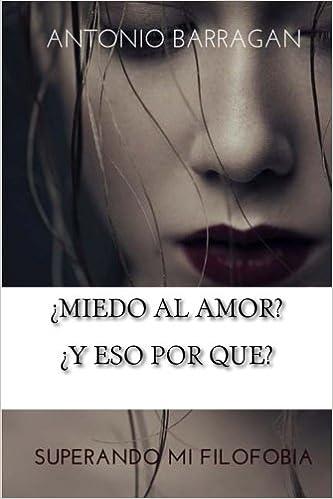 ¿Miedo al amor? ¿Y eso por que?: Amazon.es: Antonio Barragán del Pino: Libros