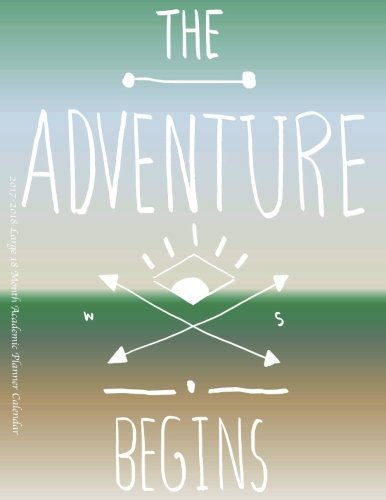 The Adventure Begins 2017-2018 Large 18 Month Academic Planner Calendar: July 2017 To December 2018  8.5x11  Organizer with Motivational Quotes (2018 Motivational Quotes Planners) (Volume 12)