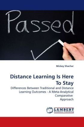 Distance Learning Is Here To Stay: Differences Between Traditional and Distance Learning Outcomes - A Meta-Analytical Comparative Approach by Shachar Mickey (2009-08-14) Paperback