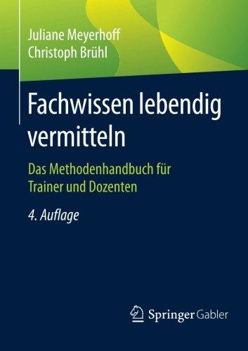 Fachwissen lebendig vermitteln: Das Methodenhandbuch für Trainer und Dozenten