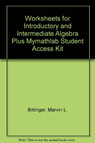 Worksheets for Introductory and Intermediate Algebra Plus MyMathLab Student Access Kit (4th Edition)