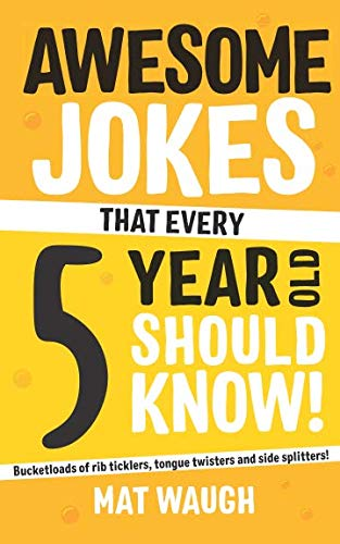 Awesome Jokes That Every 5 Year Old Should Know!: Bucketloads of rib ticklers, tongue twisters and side splitters]()