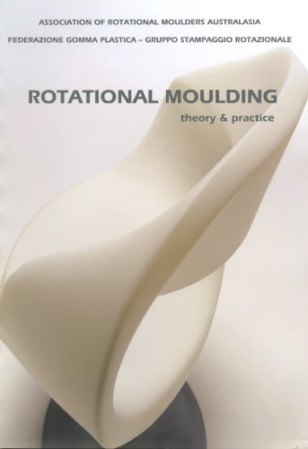 Rotational Moulding : Theory & Practice