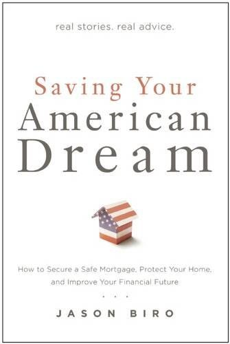 Saving Your American Dream: How to Secure a Safe Mortgage, Protect Your Home, and Improve Your Financial Future