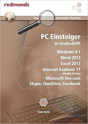 PC Einsteiger in Großschrift: Win 8 1, Word und Excel 2013, IE 11