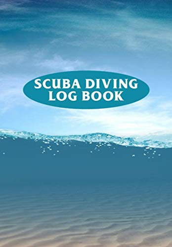 Scuba Diving Log Book: Scuba Diving Log Book For Divers - Record Dive Date, Gear Used, Wet-Suit Type and Location - 110 Pages