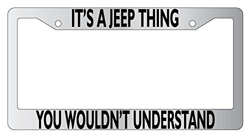 It's A Jeep Thing You Wouldn't Understand Custom License Plate Frame Humor Funny, Personalized Aluminum Metal Car Tag Frame Cover, Novelty Car Tag Holder, 2 Holes with Screws