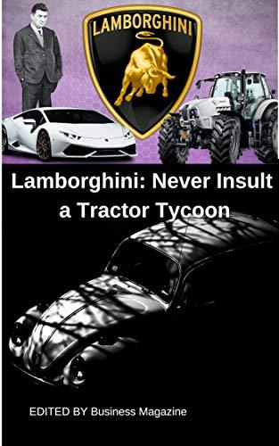 Lamborghini History Of Lamborghini And Never Insult A Tractor