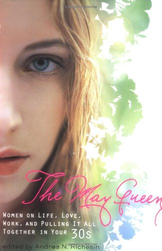 Download The May Queen: Women on Life, Love, Work, and Pulling It All Together in Your 30s PDF