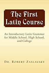 The First Latin Course: An Introductory Latin Grammar for Middle School, High School, and College (Latin Edition)