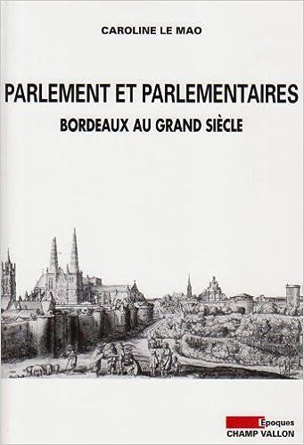 Parlement et parlementaires : Bordeaux au Grand Siècle pdf