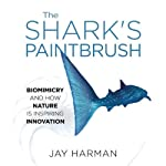 The Shark's Paintbrush: Biomimicry and How Nature Is Inspiring Innovation | Jay Harman