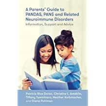 A Parents' Guide to PANDAS, PANS and Related Neuroimmune Disorders: Information, Support and Advice