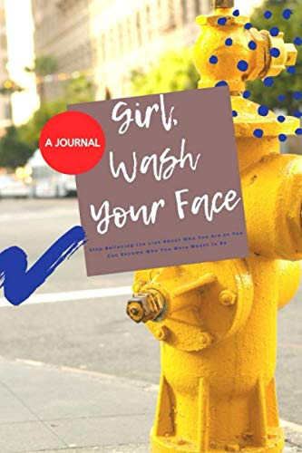 A JOURNAL-Girl, Wash Your Face: Stop Believing the Lies About Who You Are so You Can Become Who You Were Meant to Be