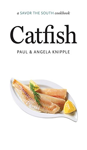 Catfish: a Savor the South® cookbook (Savor the South Cookbooks) by Angela Knipple, Paul Knipple
