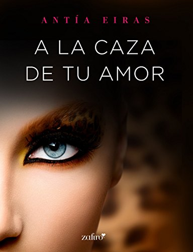A la caza de tu amor (Spanish Edition)