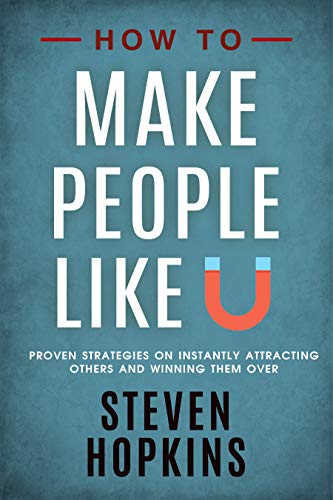 How to Make People Like You: Proven Strategies on Instantly Attracting Others and Winning Them Over (90-Minute Success Guide Book 2) (Hot To Win Friends And Influence People)