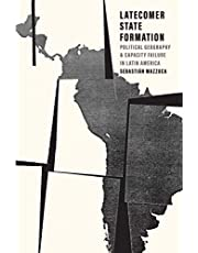 Latecomer State Formation: Political Geography and Capacity Failure in Latin America