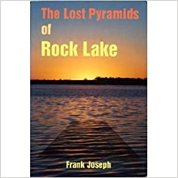 The Lost Pyramids of Rock Lake: Wisconsin's Sunken Civilization by Frank Joseph (1992-06-01)
