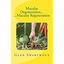 Macular Degeneration... ...Macular Regeneration (Natural Vision & Eye Care) (Volume 3) by Dr. Glen Swartwout (2012-12-06)