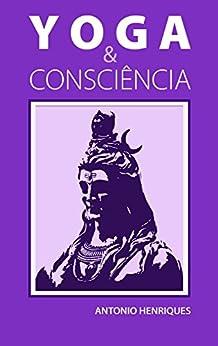 Yoga & Consciência: A filosofia psicológica dos Yoga-Sutras de Patânjali por [Henriques, Antonio]
