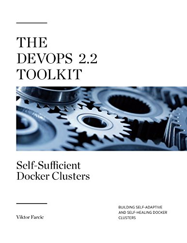 Read pdf the devops 22 toolkit self sufficient docker clusters read the devops 22 toolkit self sufficient docker clusters building self adaptive and self healing docker clusters the devops toolkit series volume 3 fandeluxe Choice Image