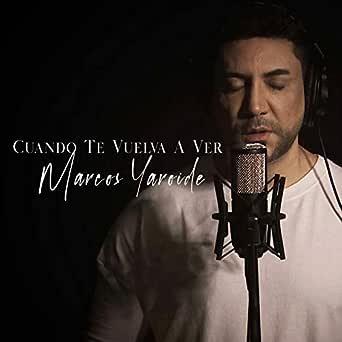 Cuando Te Vuelva A Ver By Marcos Yaroide On Amazon Music