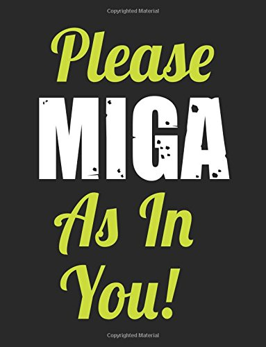 Please Miga As In You!: Composition Notebook Journal, 8.5 x 11 Large, 120 Pages College Ruled (Memory Book For School)