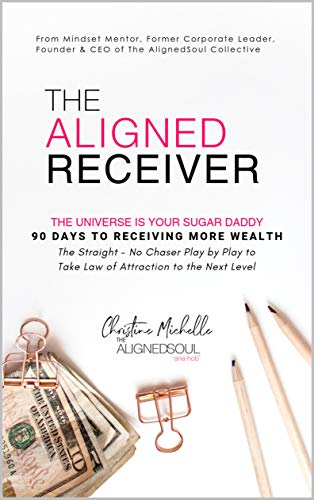 (The Aligned Receiver: The Straight No Chaser Play by Play to Take Law of Attraction to the Next Level, RECEIVE More Money and Have More FUN in 90 Days (The AlignedSoul Series Book 1))