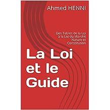 La Loi et le Guide: Des Tables de la Loi à la Loi du Marché  Nature et Constitution (French Edition)
