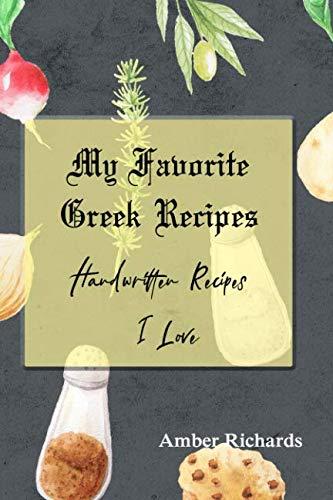 My Favorite Greek Recipes: Handwritten Recipes I Love by Amber Richards