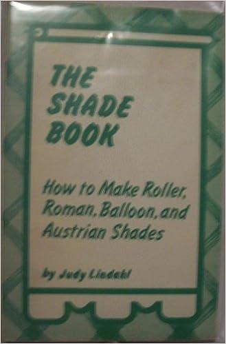 The Shade Book How To Make Roller Roman Balloon And Austrian Shades Lindahl Judy Amazon Com Books
