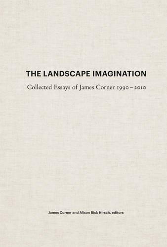 The Landscape Imagination: Collected Essays of James Corner -